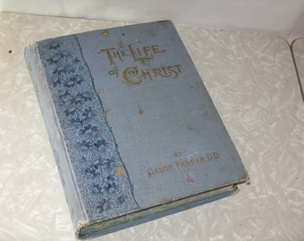 Antique book The Life of Christ by Cannon Farrar copyright 1899