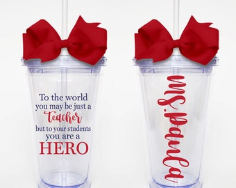 To The World You Are A Teacher, But To Your Students You Are A Hero, Inspiring Teacher Quote- Acrylic Tumbler Personalized Cup