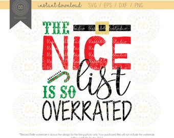 The Nice List is so Overrated SVG, Christmas svg, nice list, svg, eps, dxf, png file, Silhouette, Cricut