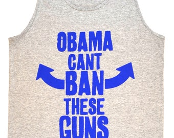 Obama Can't Ban These Guns Funny Gun Tank Top Sizes S - 2XL Heather Grey Suns Out Guns Out