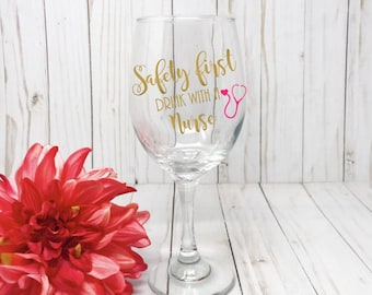Safety First Drink With A Nurse Wine Glass, Nurse Wine Glass, Gift For Nurse, Custom Wine Glass, Graduation Gift, Funny Wine Glass, Stemless