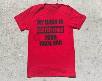 My Daily Is Faster Than Your Race Car Shirt - The perfect buy for a car lover (Mothers' Day Gift, Fathers' Day Gift, Car Lover Gift)