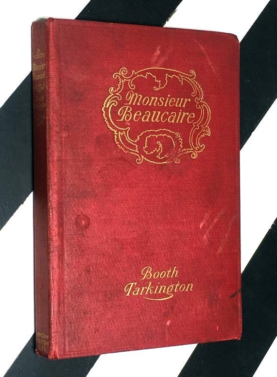 Monsieur Beaucaire by Booth Tarkington (1901) hardcover book