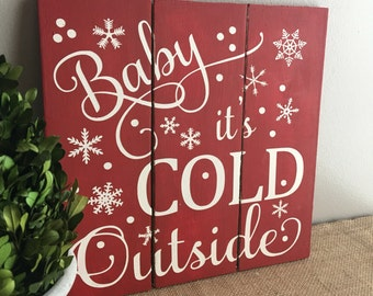 Baby it's Cold Outside Sign - Christmas Signs - Christmas Decorations - Christmas Decor - Holiday Decorations - Baby it's Cold Outside