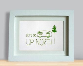 "Let's Go Up North 5x7"" FRAMED screenprint"