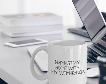Weimaraner Mug - Weimaraner Gift - Namast'ay Home With My Weimaraner Mug