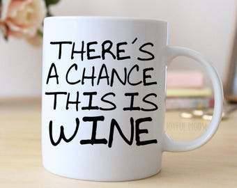Funny Wine Gift - Funny Saying Coffee Mug - There's A Chance This Is Wine