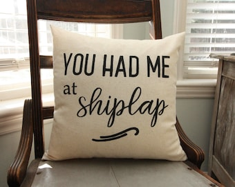 Decorative Pillow / You Had Me at Shiplap / Farmhouse Decor / Osnaburg