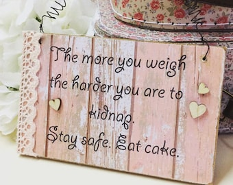 Humerous Wooden Sign The More You Weigh