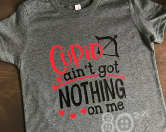 Cupid Ain't Got Nothing On Me Valentine's Day Boy Love Shirt