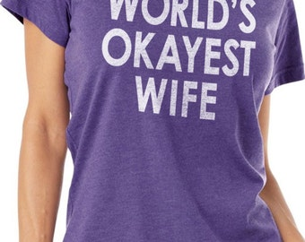 Wedding Gift World's Okayest Wife Womens T shirt Fathers Day Valentine's Day Gift Wife Gift Cool Shirt T shirt