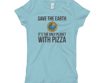Save The Earth It's The Only Planet With Pizza Girl's T-Shirt // Pizza Lover T Shirt //  Save Earth Funny Saying Novelty Shirt