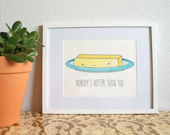 Nobody's Butter Than You- Funny Pun Print or Card - Kawaii / Chibi / Punny Cute Love