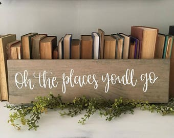 Oh The Places You'll Go - Wood Sign