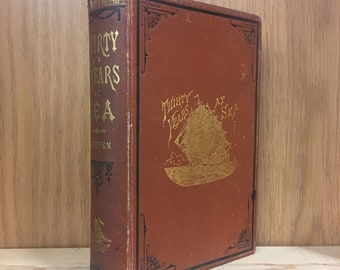 Antique sailing & exploration book, Thirty Years at Sea: The Story of a Sailor's Life, by E. Shippen, USN, 1879. Navy Civil War naval rare