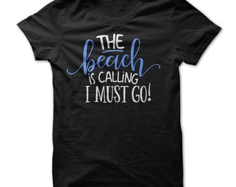 The Beach Is Calling I Must Go T-Shirt, Funny Shirt, Women's, Men's, Unisex, Hoodie, Raglan 3/4 Sleeve