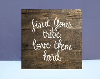 Find Your Tribe Love Them Hard Reclaimed Wood Sign
