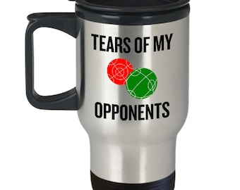 Funny Bocce Travel Mug - Bocce Player Gift - Bocci Present - Tears Of My Opponents