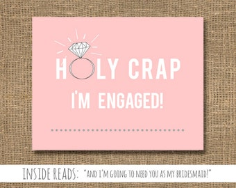 Holy Crap I'm Engaged   Funny Bridesmaid Card   Maid of Honor / Ask My Maid of Honour / Will You Be My Flower Girl / Engagement Announcement