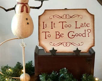 Is It Too Late To Be Good Primitive Christmas Wooden Sign