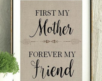 First my Mother Forever my Friend, Gift for Mother, Gift for Mom, Mother, Mom, Mothers day, Mothers Day Gift, Wall Art Mom, Mom Quote, Mom