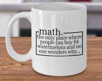 Math Teacher - Funny Math Gift - Math Mug - Math Humor Gift - Math Lover - Math Teacher Gift - Math Geek Gifts - 64 Watermelons