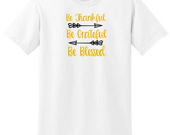 Be Thankful Be Grateful Be Blessed Graphic Tee, Be Thankful, Be Grateful, Be Blessed, Custom Tee, Thankful, Grateful, Blessed
