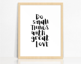 Do Small Things With Great Love QUOTE | Black + White | Wall Print | Home Decor