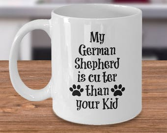 German Shepherd Mug – Cuter Than Your Kid – Funny Dog Lover Coffee Cup Gift, 11 oz.