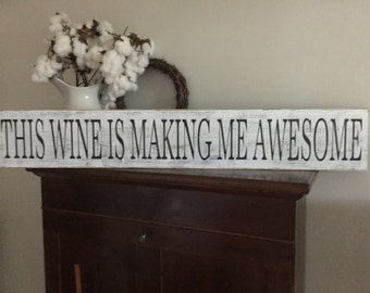 This wine is making me awesome,Fixer Upper Inspired Signs,45x7.25 Rustic Wood Signs, Farmhouse Signs, Wall Décor
