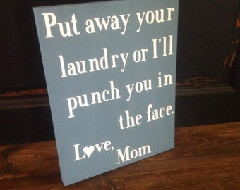 Put away your laundry or I'll punch you in the face, sign