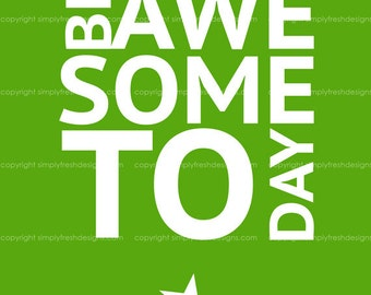 Be Awesome Today - Instant Download