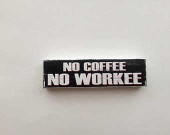 No Coffee No Workee Rustic Wooden Block (6 Inches)
