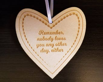 Love Ornament - Remember, nobody loves you any other day, either