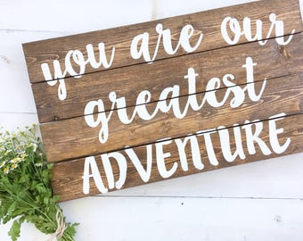 You are our greatest adventure wood sign, pallet art, planked wood sign, rustic nursery sign, playroom wood sign