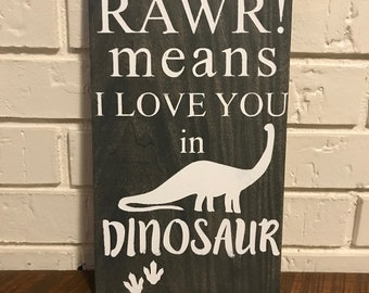 RAWR! Means I Love You in Dinosaur. Hand painted hanging wall sign