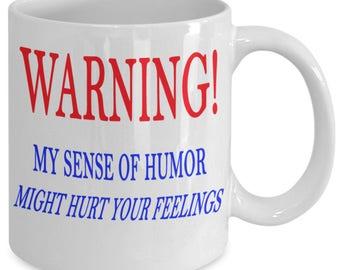 WARNING! My Sense of Humor Might Hurt Your Feelings! Mug