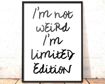 I'm Not Weird I'm Limited Edition Print | Gift for Friend | Gift for Boyfriend | Gift for Student | EMO Gift | Office Art