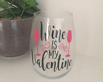 Wine is my Valentine / Stemless Wine Glass / Valentines Day / Personalised Glasses / Valentine / Wine