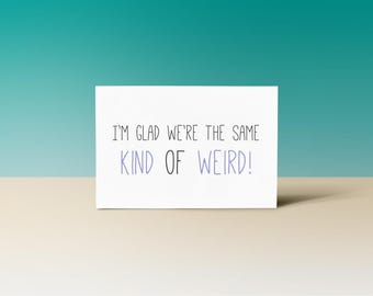 Glad We're the Same Kind of Weird Printable Greeting Card