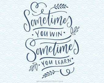 SVG Vector - Sometimes you win sometimes you learn - SVG Vector file. Instant Printable Work Motivational office inspirational goals