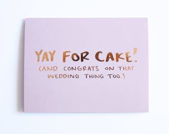 Funny Wedding Card / Real Foil Card / Funny Engagement Card / Real Rose Gold Foil / Real Foil Quote / Yay for Cake