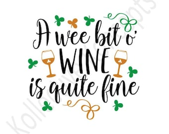A Wee Bit o Wine is Quite Fine / Downloadable SVG / Digital / Print