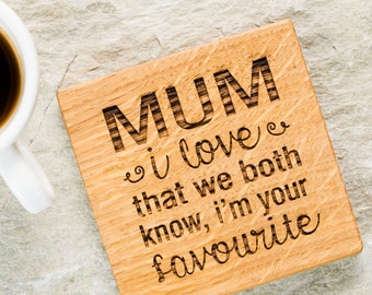 I'm Your Favourite Coaster - Gift for Mum - Mothers Day - Personalised Grandparent Gift - Mum Gift - Wooden Coaster - Coaster for Mum