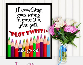 If something goes wrong in your life, just yell PLOT TWIST!  Gift for writers, printable