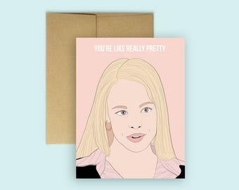 "Regina George ""You're Like Really Pretty"" Funny Mean Girls Card -- Mean Girls, Regina George, Birthday Card, Best Friend Card"