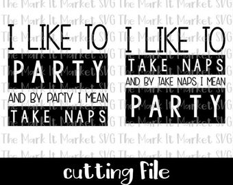 I Like to Party and by Party I Mean Take Naps & I Like to Take Naps and by Take Naps I Mean Party SVG/DXF cutting file
