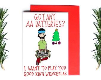 Christmas Card - Got Any AA Batteries? I want To Play You Good King Wenceslas | Greeting Card | Holiday Card