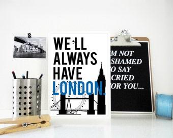 London Art Print, We'll Always Have London Poster, Typography Print, London Art, Travel Print, City Print, Anniversary Gift, Valentines Gift
