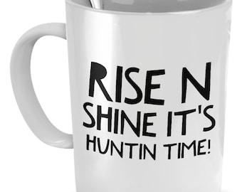 Hunting Mug - Rise N Shine It's Huntin Time - Hunting Gift
